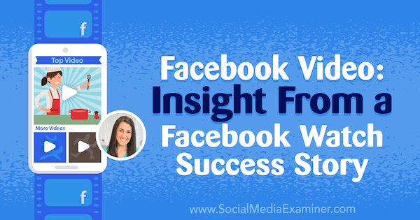 Facebook Video: Insight From a Facebook Watch Success Story featuring insights from Rachel Farnsworth on the Social Media Marketing Podcast.