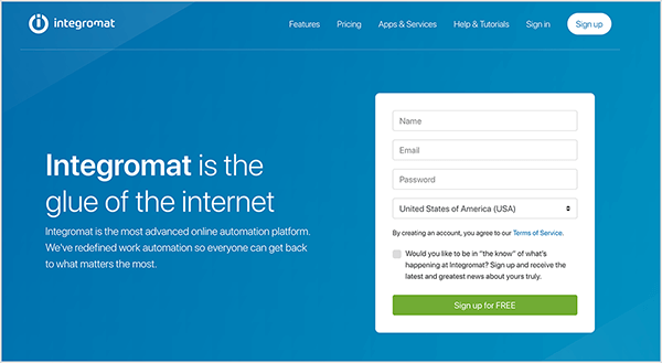 """This is a screenshot of the Integromat website. It has a blue background. In the upper left is the website name and logo, which is a white circle with a lowercase I inside it. In the upper right are the following navigation options: Features, Pricing, Apps & Services, Help & Tutorials, Sign In, and a white button labeled Sign Up. In the main area of the website is a heading in large white text. The heading says """"Integromat is the glue of the internet"""". Below this heading, in smaller white text, is the following: """"Integromat is the most advanced online automation platform. We've redefined work automation so everyone can get back to what matters the most."""" On the right side of the website is a form for signing up to use Integromat. The form asks for a name, email, password, and country. The form also asks users to agree to terms of service and whether they'd like to receive news about Integromat. A green button with white text is labeled """"Sign Up for FREE"""". Natasha Takahashi says Integromat is similar to Zapier and offers ways to integrate your email service with your website and chatbot."""