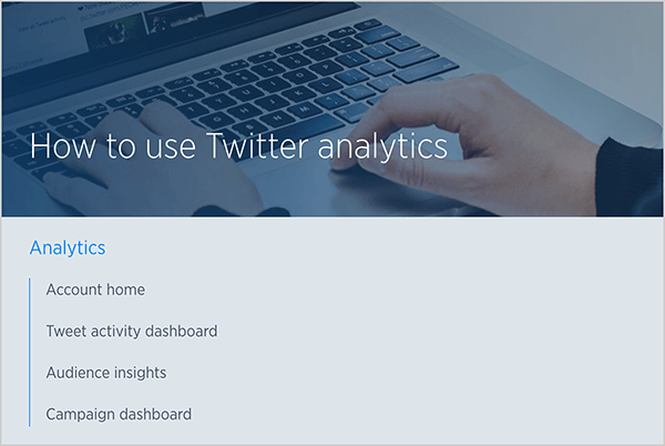 "This is a screenshot of a Twitter help article titled ""How to use Twitter analytics."" In the background is a photo of a white person's hands typing on a laptop keyboard. Below the image is a list of topics covered in the article: Account home, Tweet activity dashboard, Audience insights, and Campaign dashboard."