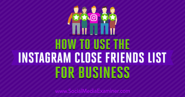 How to Use the Instagram Close Friends List for Business by Jenn Herman on Social Media Examiner.