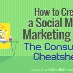 How To Create A Social Media Marketing Plan The Consultant Cheat Sheet Social Media Examiner