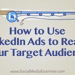 Come utilizzare gli Annunci LinkedIn per raggiungere il tuo Target Audience