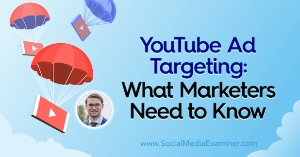 YouTube Ad Targeting: What Marketers Need to Know featuring insights from Aleric Heck on the Social Media Marketing Podcast.