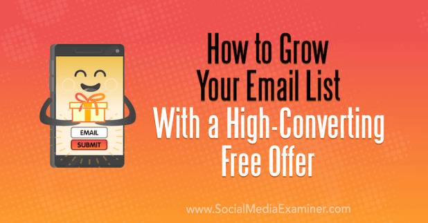 How to Grow Your Email List With a High-Converting Free Offer by Dana Malstaff on Social Media Examiner.
