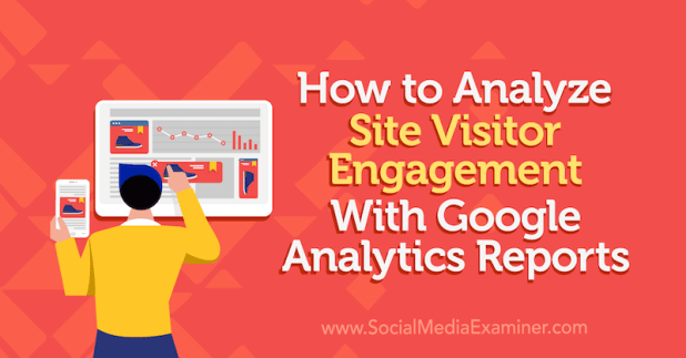 How to Analyze Site Visitor Engagement With Google Analytics Reports by Chris Mercer on Social Media Examiner.