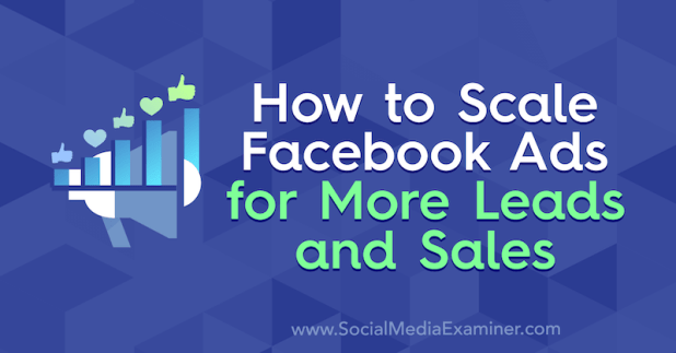 How to Scale Facebook Ads for More Leads and Sales by Tara Zirker on Social Media Examiner.