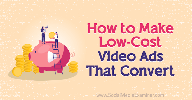How to Make Low-Cost Video Ads That Convert by Matt Johnston on Social Media Examiner.