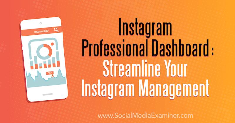 Instagram Professional Dashboard: Optimieren Sie Ihr Instagram-Management von Naomi Nakashima auf Social Media Examiner.