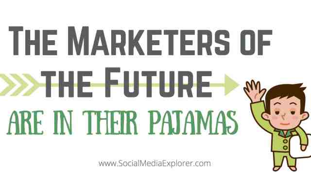 The Marketers of The Future are in Their Pajamas