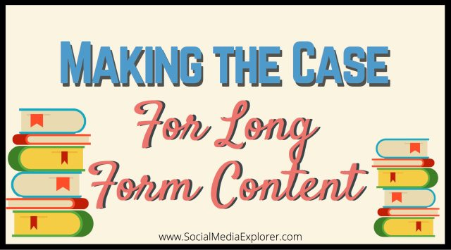 Making the Case for Long Form Content