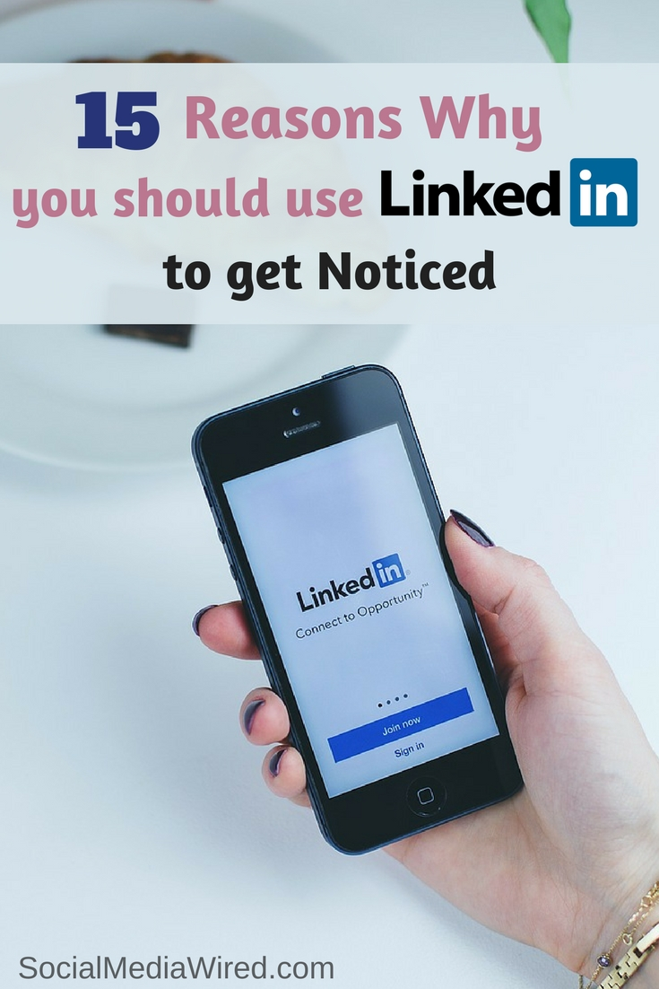 15 Reasons why you should use LinkedIn to get Noticed
