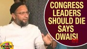 Congress Leaders Should Die Says MP Asaduddin Owaisi (Video)
