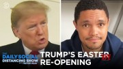 Trumps Big Plan To Pack Churches On Easter   The Daily Social Distancing Show [HD] (Video)