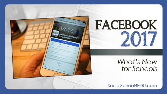 #SocialSchool4EDU Facebook 2017: What's New for Schools