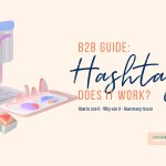 B2B Quick Guide: Do hashtags work? How to use it, why use it and how many