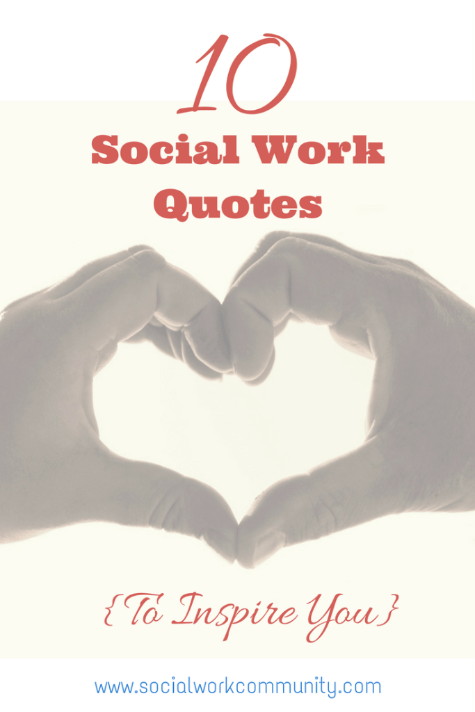 Social Work Quotes Sayings: 10 Social Work Quotes {To Inspire You}!