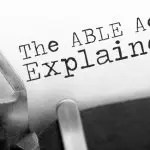 The ABLE Act Explained: Achieving a Better Life Experience (ABLE)