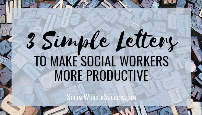 3 Simple Letters To Make Social Workers More Productive