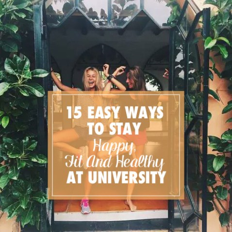 15 Easy Ways To Stay Happy, Fit And Healthy At University