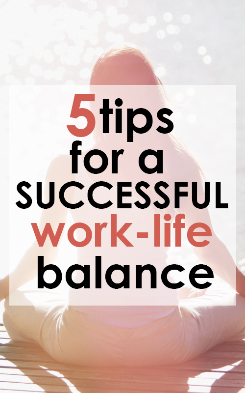 5-Tips-for-a-Successful-Work-Life-Balance
