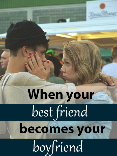 When your best friend becomes your boyfriend