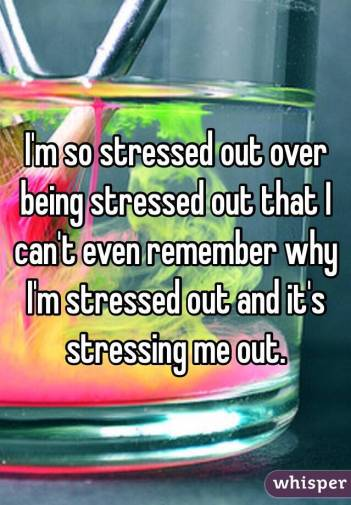 So stressed out