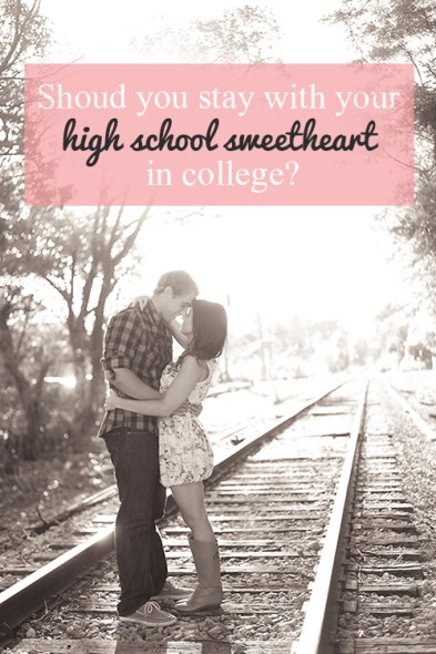 should you stay with your high school sweetheart in college pin