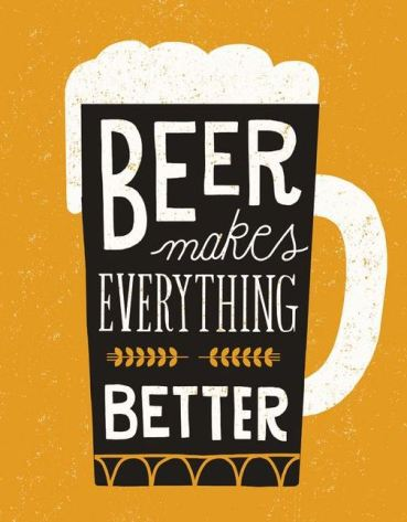 Beer does make everything better!