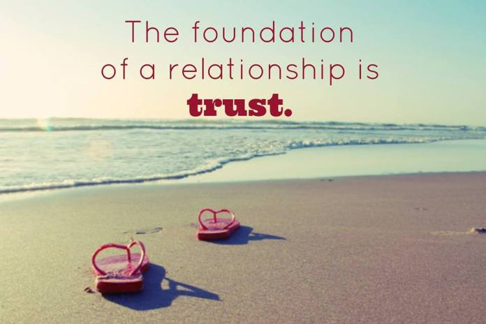 The foundation of a relationship is trust