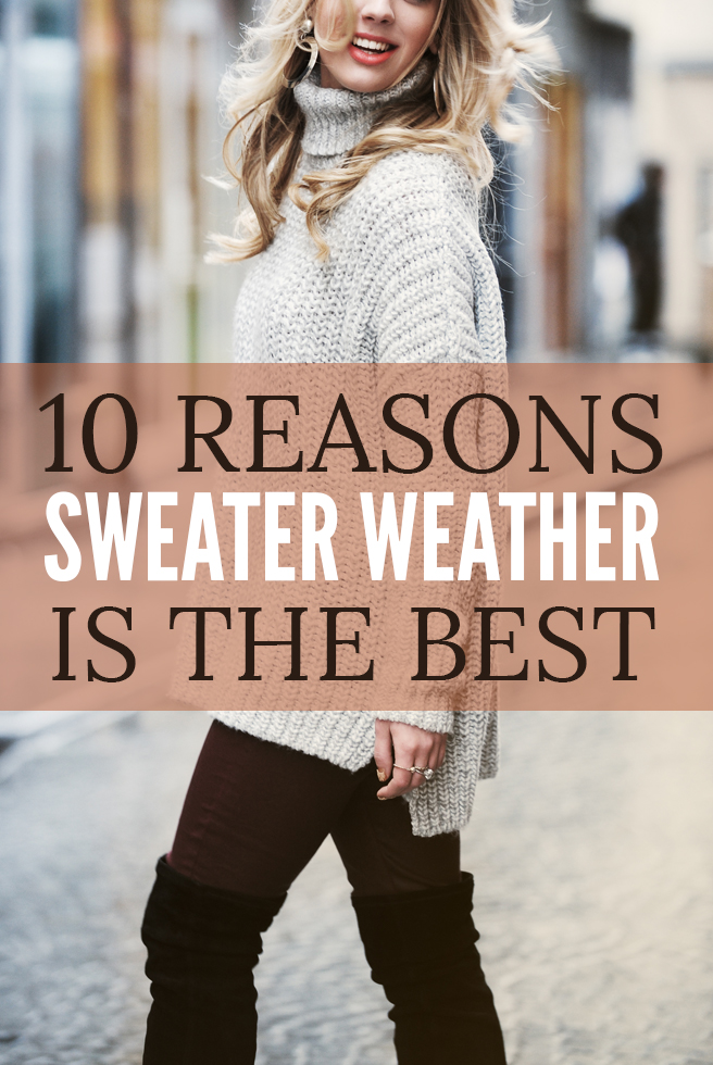10 Reasons Why Sweater Weather Is The Best