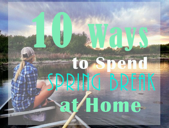 Here are some fun things to do on spring break at home!