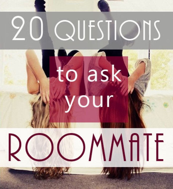 These are all definite questions for your roommate!