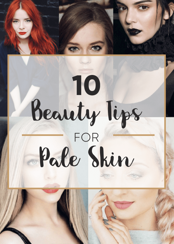 10 beauty tips for pale skin