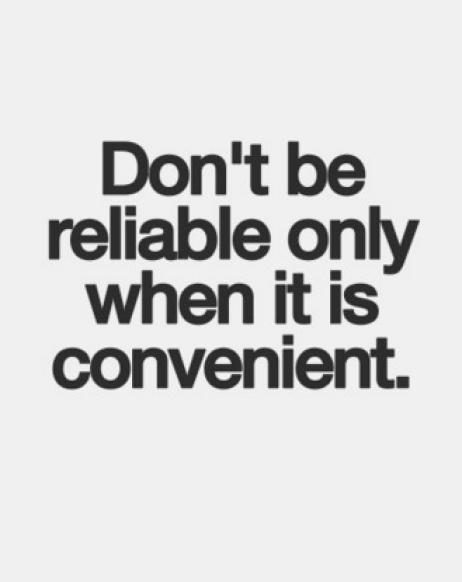 don't be reliable only when it's convenient