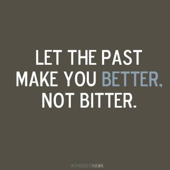 let the past make you better not bitter quote