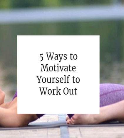 5 Ways to Motivate Yourself to Work Out