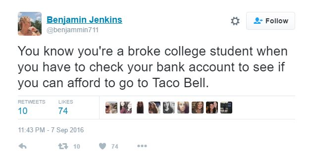 Only a broke college student would see Taco Bell as a priority, Haha!