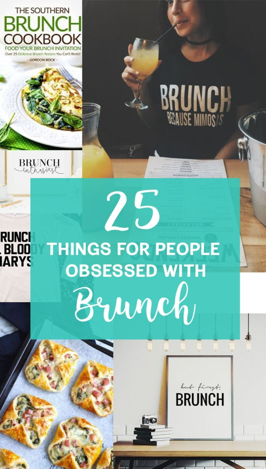If you're obsessed with brunch, then these are the 25 things you need!!