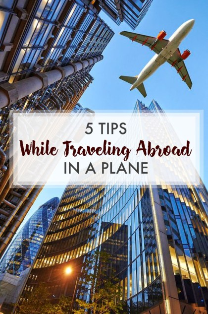 All the tips you need while traveling abroad on a plane!