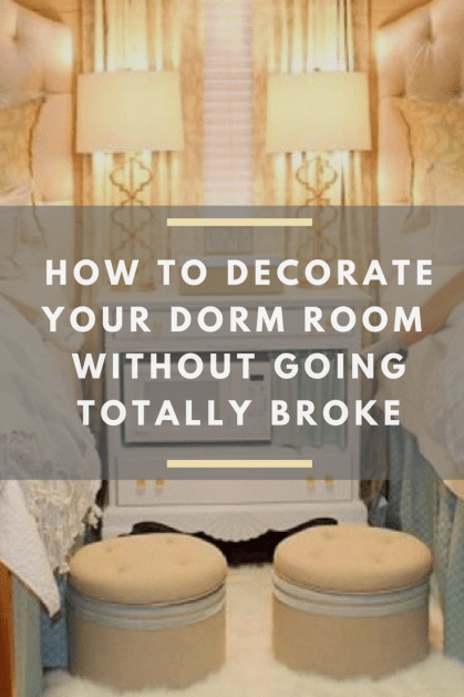 How To Decorate Your Dorm Room Without Going Totally Broke