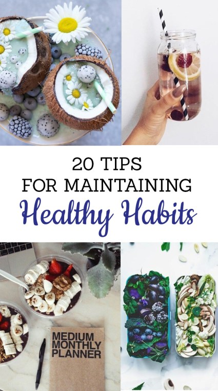 These are all of the tips you need for maintaining healthy habits!