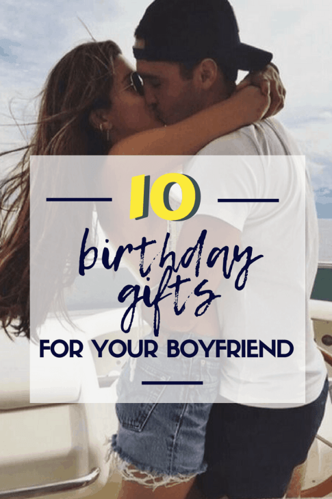 10 Birthday Gifts For Your Boyfriend That He Will Love