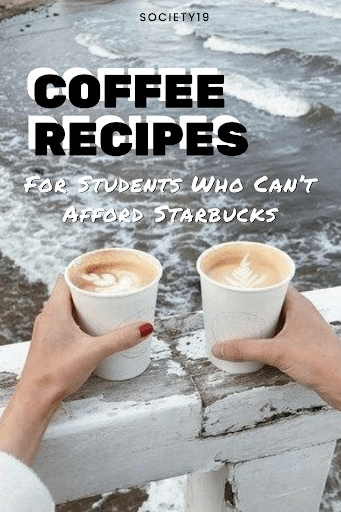 Coffee Recipes For Students Who Can't Afford Starbucks