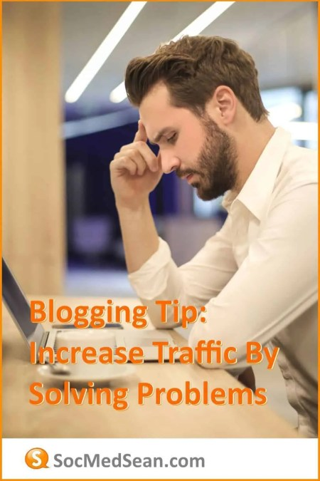 Blogging tip - Increase traffic by solving problems