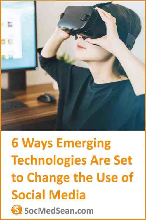 6 Ways Emerging Technologies Are Set To Change The Use Of Social Media