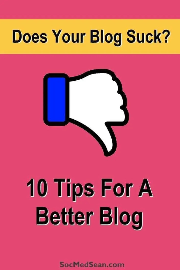 Does your blog suck? Here are several tips for a better blog.