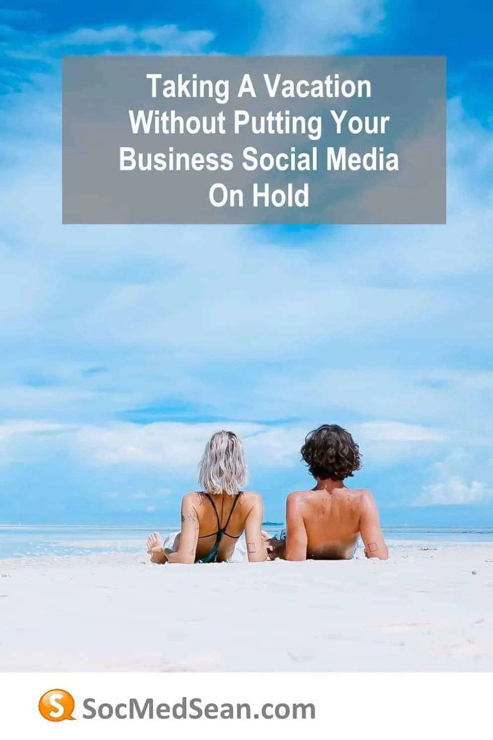 Tips for taking a vacation without putting your business social media on hold.