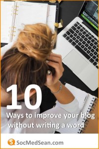 10 Ways To Improve Your Blog Without Writing A Word
