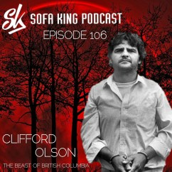 Sofa King Podcast Stealasofa Reviews Episode 106 Clifford Olson The Beast Of British Columbia
