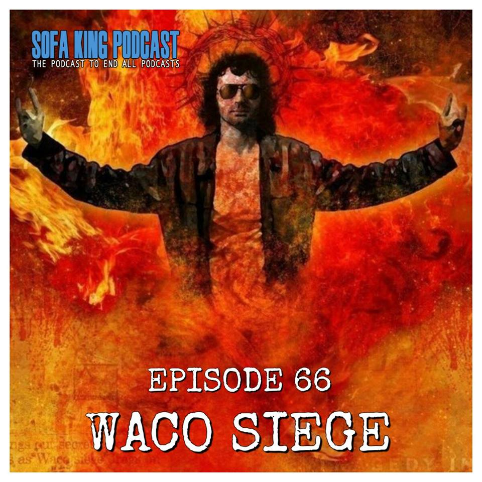 sofa king podcast american leather luxe reviews episode 66: waco siege -